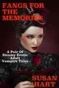Fangs For The Memories: A Pair Of Erotic Romance Steamy Adult Vampire Tales 20566887-45f2-444d-a883-14ed90c2eff3