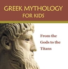 Greek Mythology for Kids: From the Gods to the Titans: Greek Mythology Books by Baby Professor