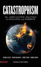Catastrophism: The Apocalyptic Politics of Collapse and Rebirth