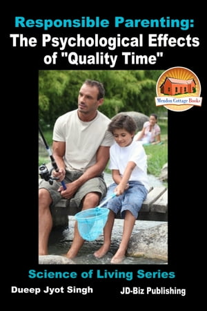 """Responsible Parenting: The Psychological Effects of """"Quality Time"""""""