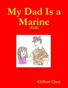 My Dad Is a Marine - (Girl) by Clifford Chen