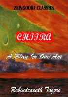 Chitra: A PLAY IN ONE ACT by Rabindranath Tagore