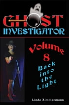 Ghost Investigator Volume 8: Back Into the Light by Linda Zimmermann