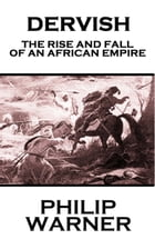 Dervish: The Rise And Fall Of An African Empire by Phillip Warner