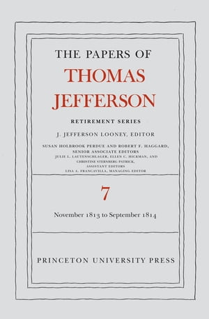 The Papers of Thomas Jefferson,  Retirement Series,  Volume 7 28 November 1813 to 30 September 1814