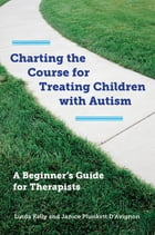 Charting the Course for Treating Children with Autism: A Beginner's Guide for Therapists by Linda Kelly