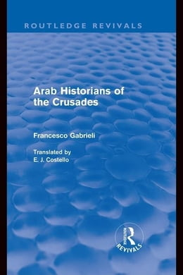 Book Arab Historians of the Crusades (Routledge Revivals) by Gabrieli, Francesco