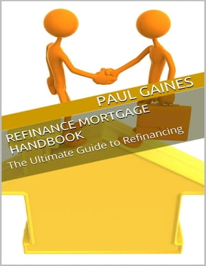 Refinance Mortgage Handbook: The Ultimate Guide to Refinancing