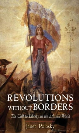 Book Revolutions without Borders: The Call to Liberty in the Atlantic World by Polasky, Janet
