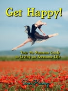 Get Happy!: Your No Nonsense Guide to Living an Awesome Life by Sue Kainz