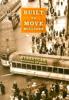 Built to Move Millions: Streetcar Building in Ohio by Craig R. Semsel