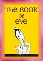 THE BOOK OF EVE - The Adventures and mishaps of Eve during WWI by Fish and Fowl