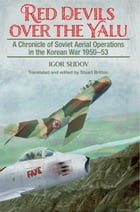Red Devils over the Yalu: A Chronicle of Soviet Aerial Operations in the Korean War 1950-53 by Igor  Seidov