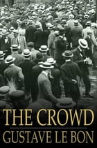 The Crowd: A Study of the Popular Mind by Gustave Le Bon