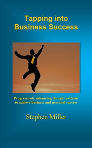 Tapping Into Business Success by Stephen Miller