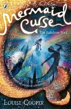 Mermaid Curse: The Rainbow Pool by Louise Cooper