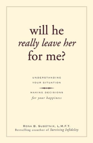 Will He Really Leave Her For Me?: Understanding Your Situation, Making Decisions for Your Happiness Understanding Your Situation, Making Decisions for