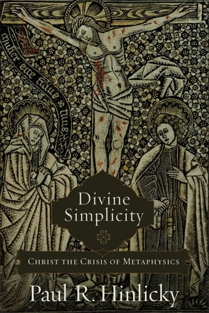 Divine Simplicity Christ the Crisis of Metaphysics