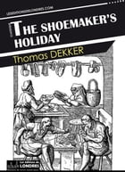 The shoemaker's holiday by Thomas Dekker