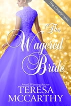 The Wagered Bride: A Regency Romance by Teresa McCarthy