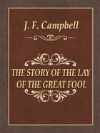 THE STORY OF THE LAY OF THE GREAT FOOL by J. F. Campbell