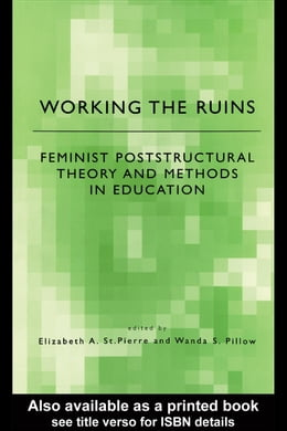 Book Working the Ruins: Feminist Poststructural Theory and Methods in Education by Pierre, Elizabeth St