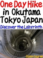 One Day Hike in Okutama Tokyo Japan: Discover the Labyrinth and hot spring by Hiroshi Satake