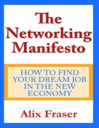 The Networking Manifesto: How to Find Your Dream Job in the New Economy