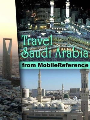 Travel Mecca And Saudi Arabia: Illustrated Guide, Phrasebook, And Maps. Incl: Mecca, Medina, Riyadh, Jeddah And More. (Mobi Travel) by MobileReference
