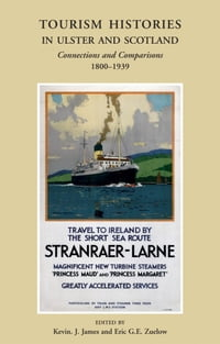 Tourism Histories in Ulster and Scotland: Connections and Comparisons 1800–1939