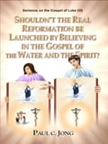9788928210459 - Paul C. Jong: Sermons on the Gospel of Luke(III) - Shouldn't the Real Reformation be Launched by Believing in the Gospel of the Water and the Spirit? - 도 서