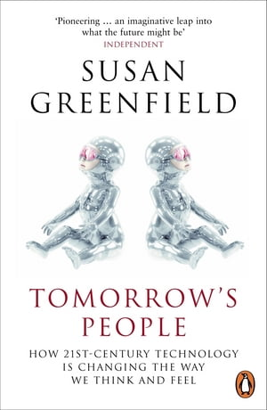 Tomorrow's People How 21st-Century Technology is Changing the Way We Think and Feel