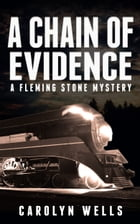 A Chain of Evidence: A Fleming Stone Mystery by Carolyn Wells