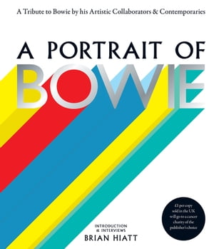 A Portrait of Bowie A tribute to Bowie by his artistic collaborators and contemporaries