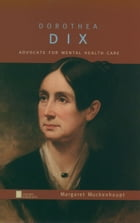 Dorothea Dix: Advocate for Mental Health Care by Margaret Muckenhoupt