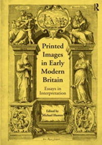 Printed Images in Early Modern Britain: Essays in Interpretation