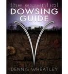 The Essential Dowsing Guide by Dennis Wheatley
