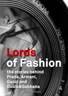 Lords of Fashion, the stories behind Prada, Armani, Gucci and Dolce&Gabbana by Tibor Michaels