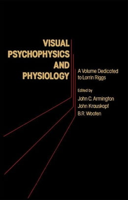 Book Visual Psychophysics and Physiology: A Volume Dedicated to Lorrin Riggs by Armington, John