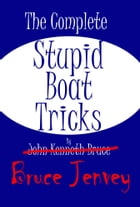 The Complete Stupid Boat Tricks by Bruce Jenvey