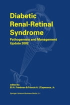 Diabetic Renal-Retinal Syndrome: Pathogenesis and Management Update 2002 by E.A. Friedman