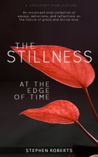 The Stillness at the Edge of Time by Stephen Roberts