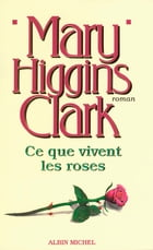 Ce que vivent les roses by Mary Higgins Clark