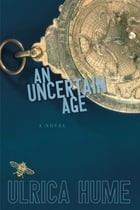 An Uncertain Age by Ulrica Hume