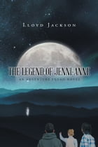 The Legend of Jenni-Anne: An Adventure Squad Novel by Lloyd Jackson