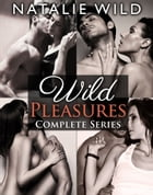 Wild Pleasures - Complete Collection by Natalie Wild