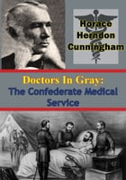 Doctors In Gray: The Confederate Medical Service by Horace Herndon Cunningham