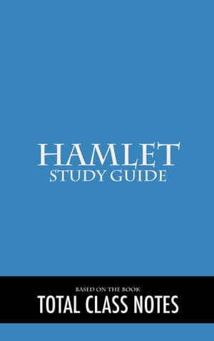Hamlet: Study Guide: Hamlet, William Shakespeare, Study Review Guide by Total Class Notes