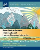 From Tool to Partner: The Evolution of Human-Computer Interaction by Jonathan Grudin