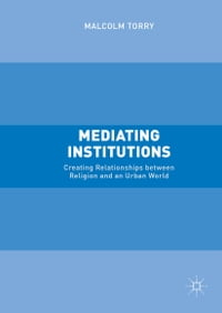 Mediating Institutions: Creating Relationships between Religion and an Urban World
